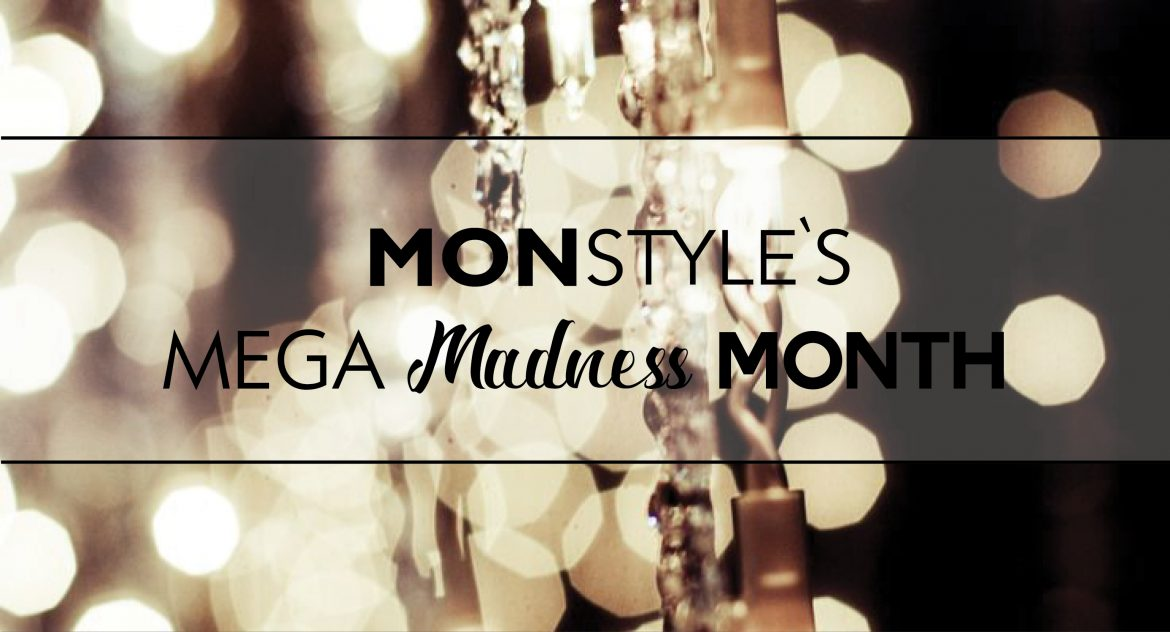 MonStyle's Mega Madness Month